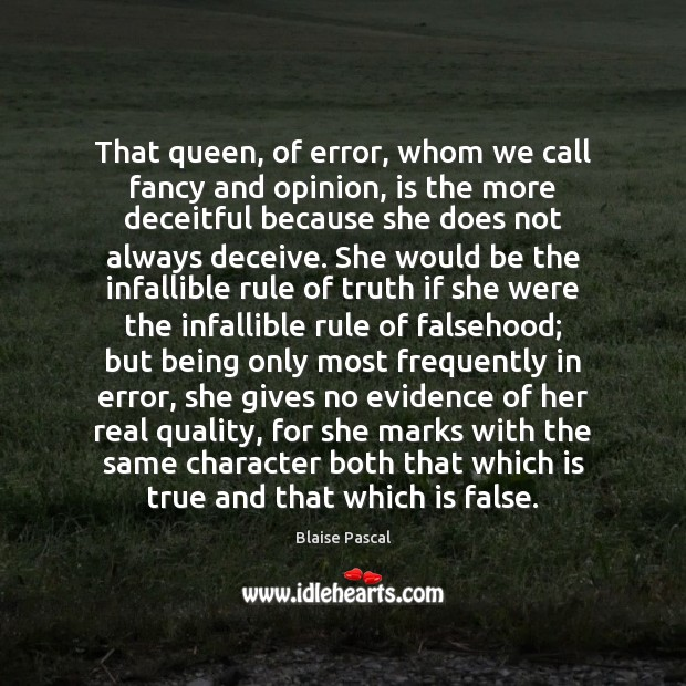 That queen, of error, whom we call fancy and opinion, is the Image