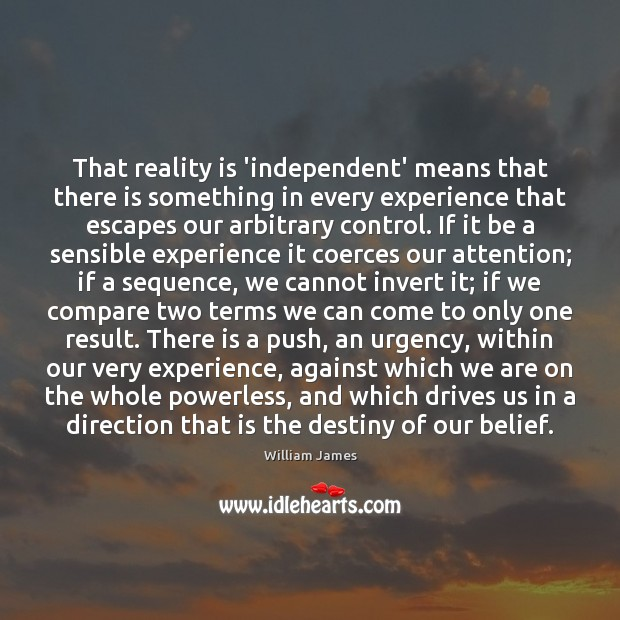 That reality is 'independent' means that there is something in every experience Compare Quotes Image