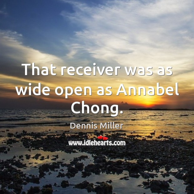 That receiver was as wide open as Annabel Chong. Dennis Miller Picture Quote