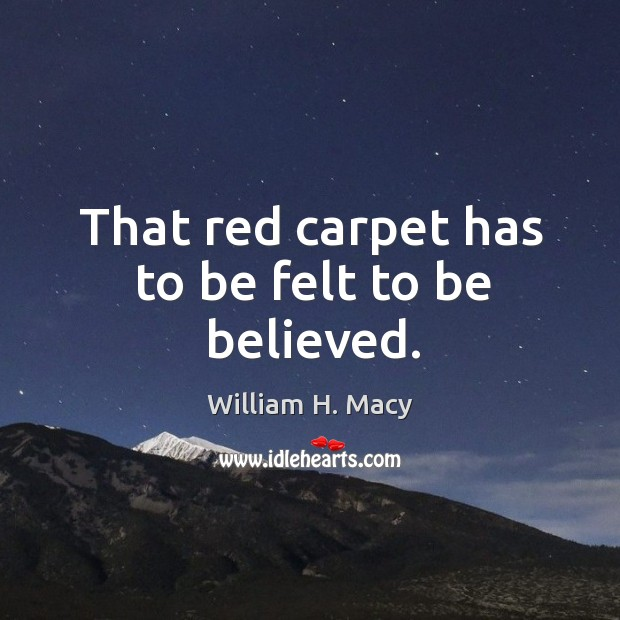 That red carpet has to be felt to be believed. Image