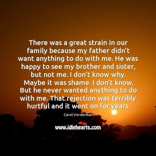 That rejection was terribly hurtful and it went on for years. Carol Vorderman Picture Quote