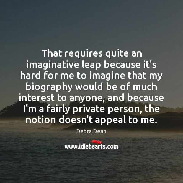 That requires quite an imaginative leap because it's hard for me to Image