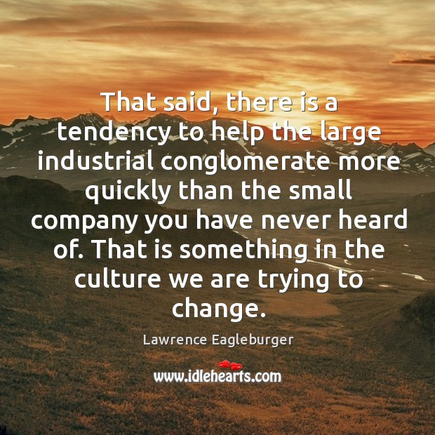 That said, there is a tendency to help the large industrial conglomerate more quickly Image
