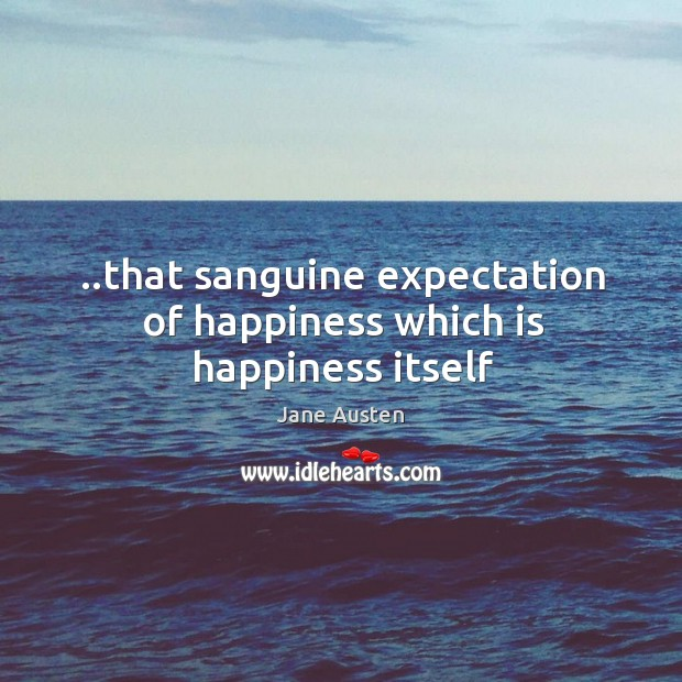 Image, ..that sanguine expectation of happiness which is happiness itself