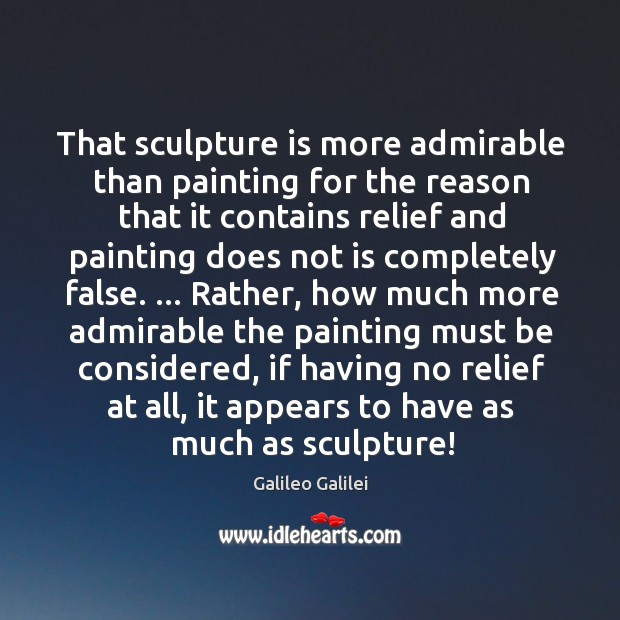That sculpture is more admirable than painting for the reason that it Image