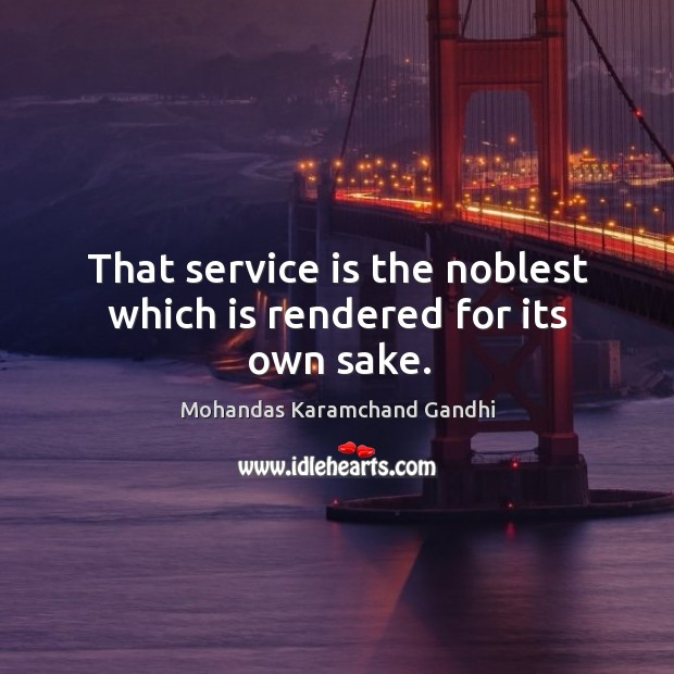 That service is the noblest which is rendered for its own sake. Mohandas Karamchand Gandhi Picture Quote