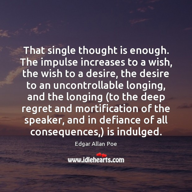 That single thought is enough. The impulse increases to a wish, the Image