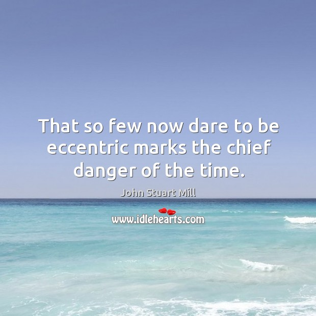 Image, That so few now dare to be eccentric marks the chief danger of the time.