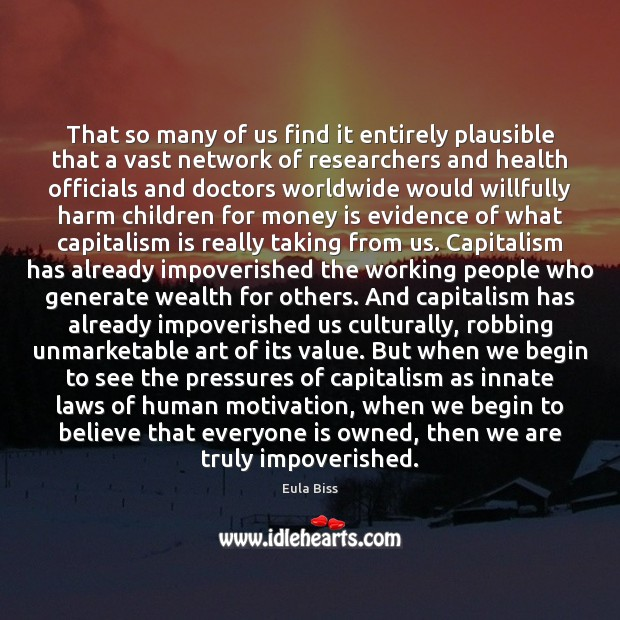 That so many of us find it entirely plausible that a vast Capitalism Quotes Image