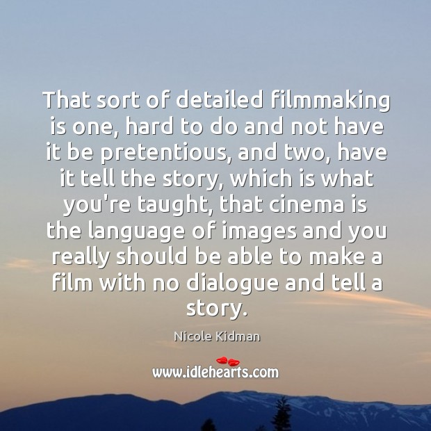 That sort of detailed filmmaking is one, hard to do and not Image