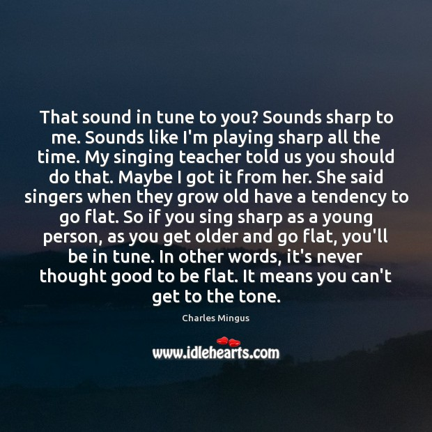 That sound in tune to you? Sounds sharp to me. Sounds like Charles Mingus Picture Quote
