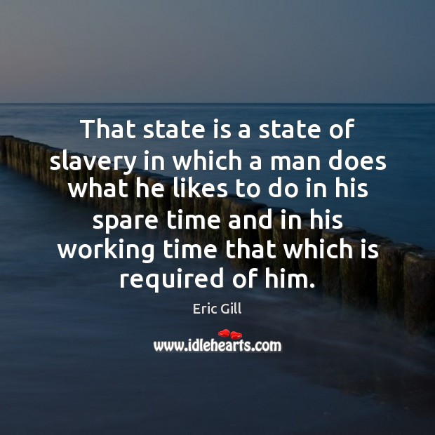 That state is a state of slavery in which a man does Image