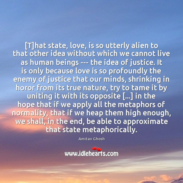 Image, [T]hat state, love, is so utterly alien to that other idea