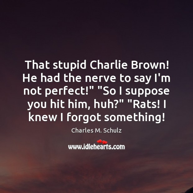 Image, That stupid Charlie Brown! He had the nerve to say I'm not