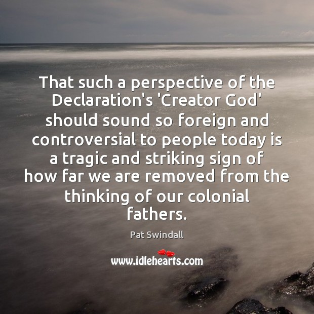 Image, That such a perspective of the Declaration's 'Creator God' should sound so