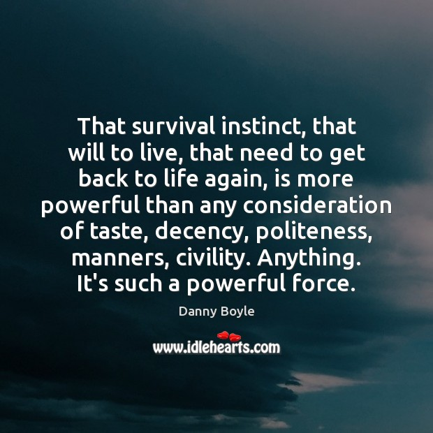 That survival instinct, that will to live, that need to get back Image