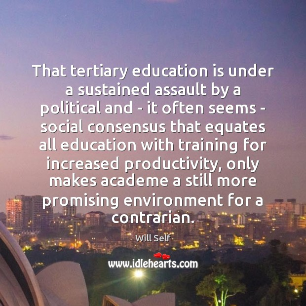 Image, That tertiary education is under a sustained assault by a political and