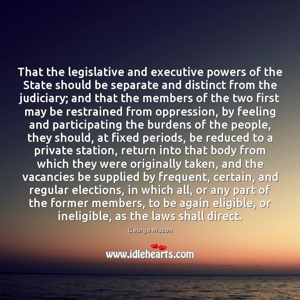 That the legislative and executive powers of the State should be separate Image