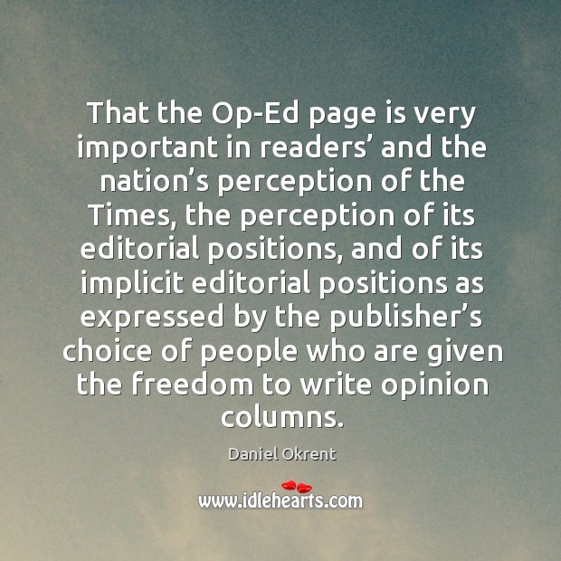 That the op-ed page is very important in readers' and the nation's perception of the times Image