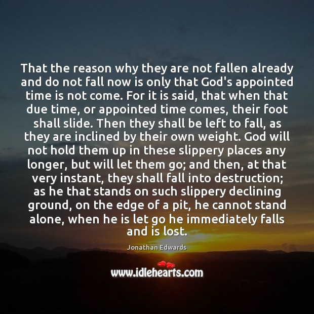 That the reason why they are not fallen already and do not Jonathan Edwards Picture Quote
