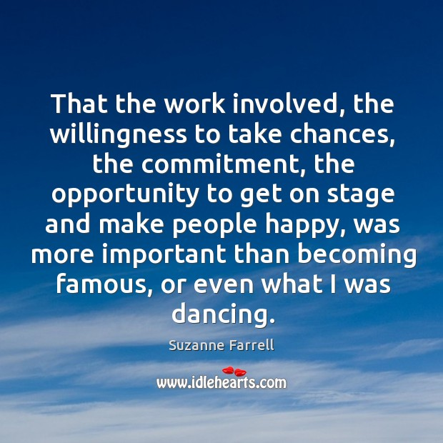 That the work involved, the willingness to take chances, the commitment Suzanne Farrell Picture Quote