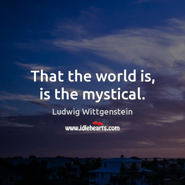 Image, That the world is, is the mystical.