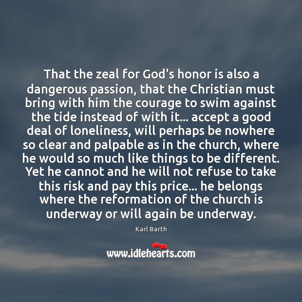 That the zeal for God's honor is also a dangerous passion, that Karl Barth Picture Quote