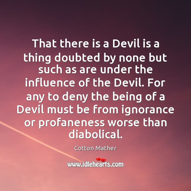 That there is a Devil is a thing doubted by none but Cotton Mather Picture Quote