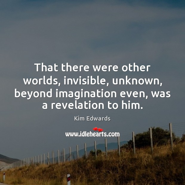 That there were other worlds, invisible, unknown, beyond imagination even, was a Image
