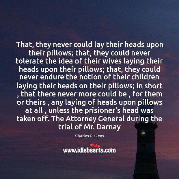 Image, That, they never could lay their heads upon their pillows; that, they