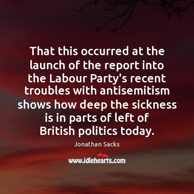 That this occurred at the launch of the report into the Labour Jonathan Sacks Picture Quote