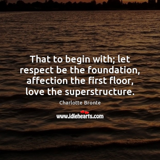 That to begin with; let respect be the foundation, affection the first Image
