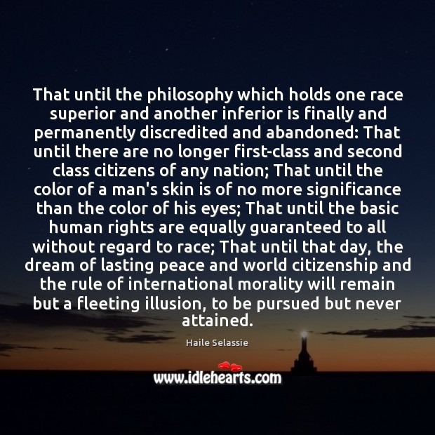 That until the philosophy which holds one race superior and another inferior Haile Selassie Picture Quote