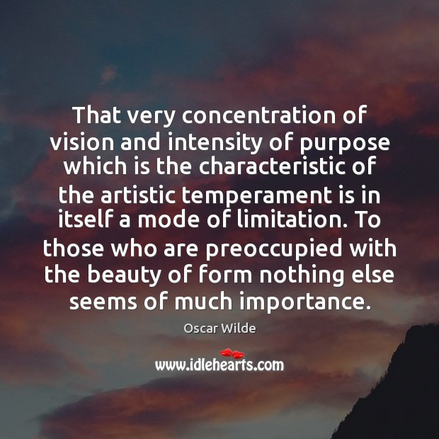 Oscar Wilde Picture Quote image saying: That very concentration of vision and intensity of purpose which is the