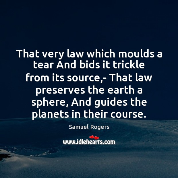 Image, That very law which moulds a tear And bids it trickle from