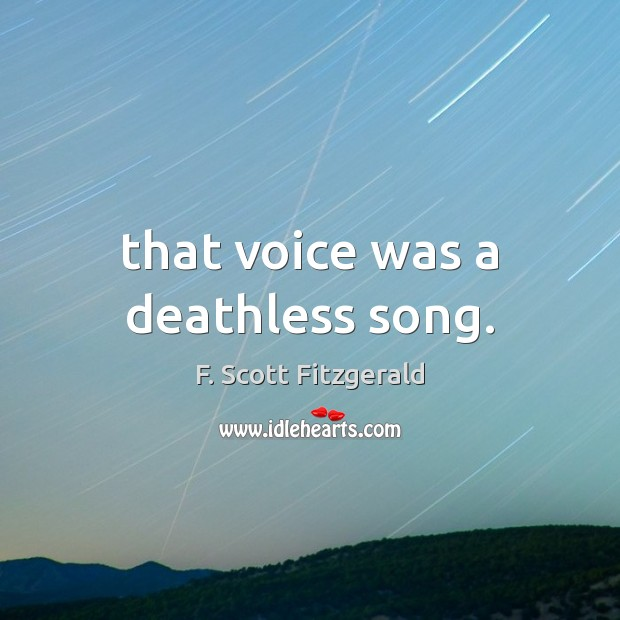 That voice was a deathless song. F. Scott Fitzgerald Picture Quote