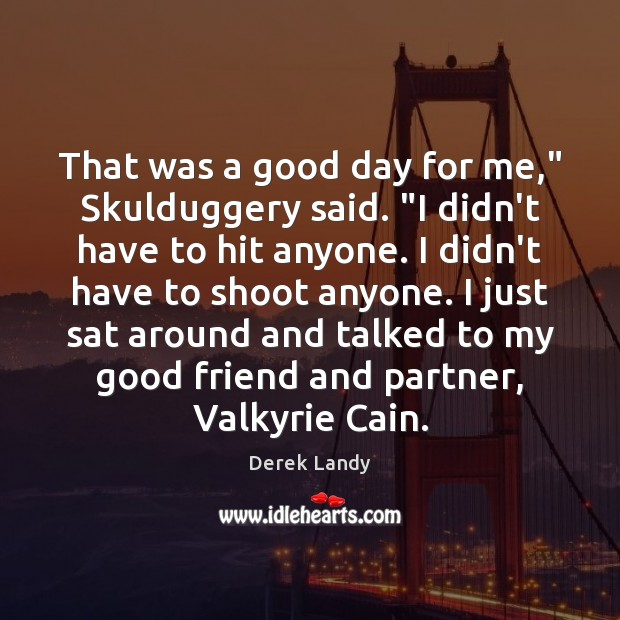 """Image, That was a good day for me,"""" Skulduggery said. """"I didn't have"""