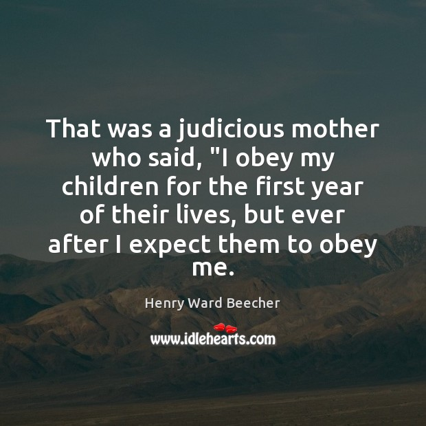 """Image, That was a judicious mother who said, """"I obey my children for"""