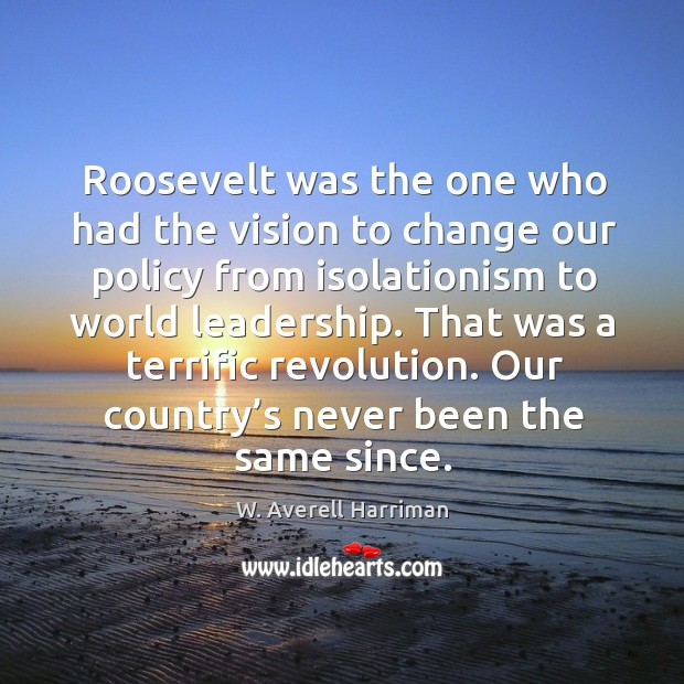 That was a terrific revolution. Our country's never been the same since. W. Averell Harriman Picture Quote