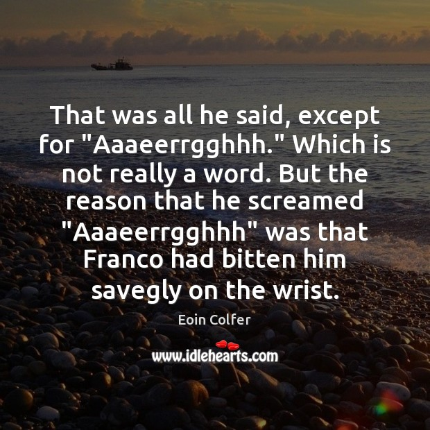 """That was all he said, except for """"Aaaeerrgghhh."""" Which is not really Eoin Colfer Picture Quote"""