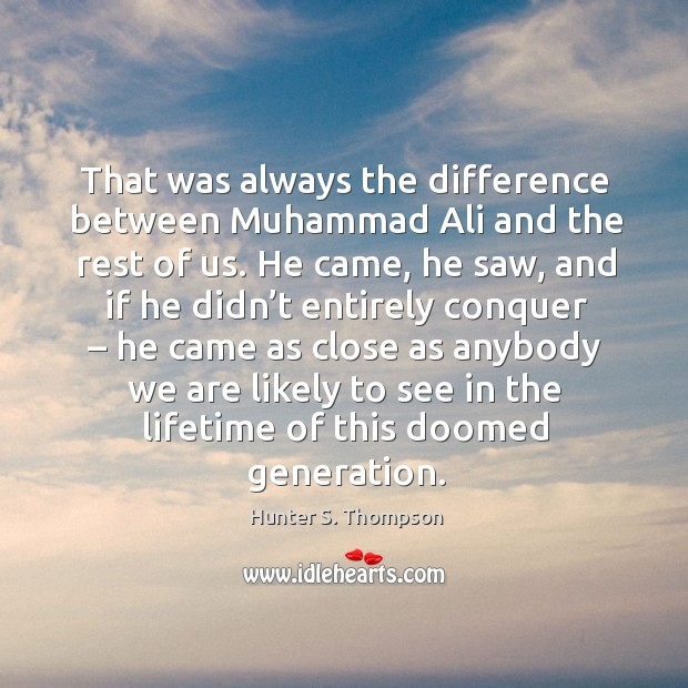 Image, That was always the difference between muhammad ali and the rest of us.