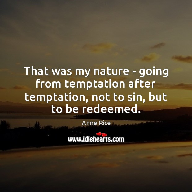 That was my nature – going from temptation after temptation, not to Image
