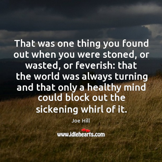 That was one thing you found out when you were stoned, or Joe Hill Picture Quote