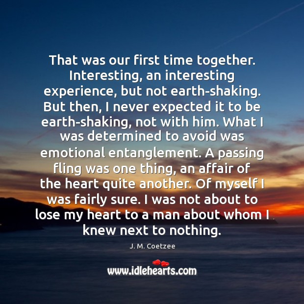 That was our first time together. Interesting, an interesting experience, but not Time Together Quotes Image