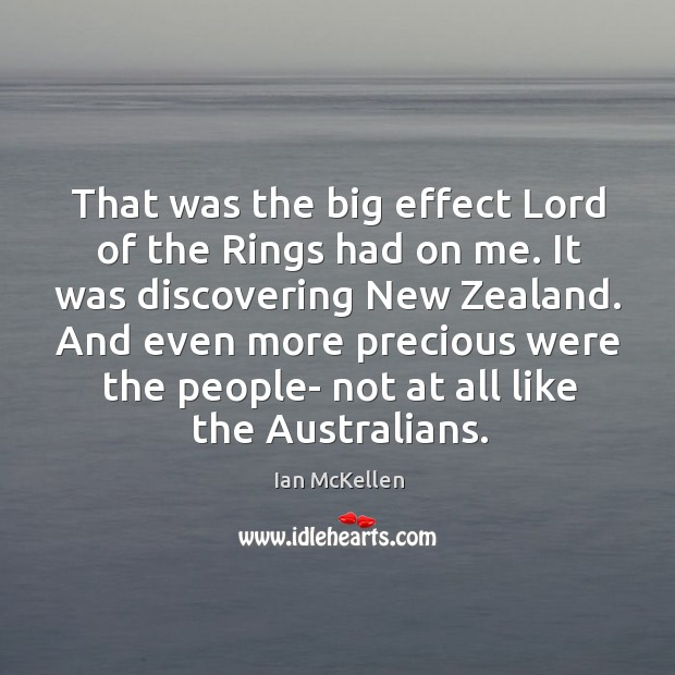 That was the big effect lord of the rings had on me. It was discovering new zealand. Ian McKellen Picture Quote