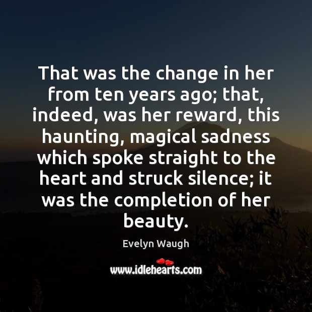 That was the change in her from ten years ago; that, indeed, Evelyn Waugh Picture Quote