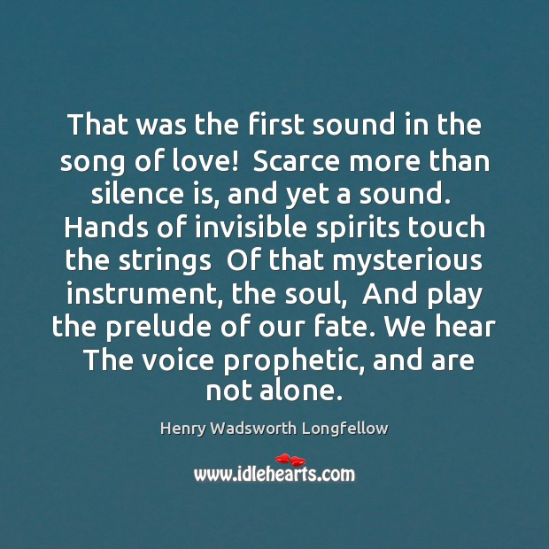 That was the first sound in the song of love!  Scarce more Henry Wadsworth Longfellow Picture Quote