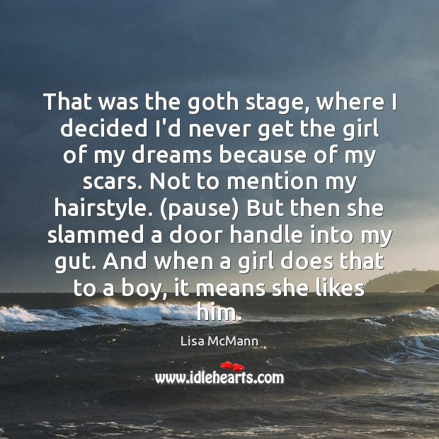 That was the goth stage, where I decided I'd never get the Lisa McMann Picture Quote