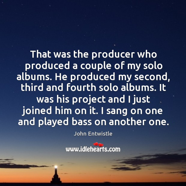 Image, That was the producer who produced a couple of my solo albums.