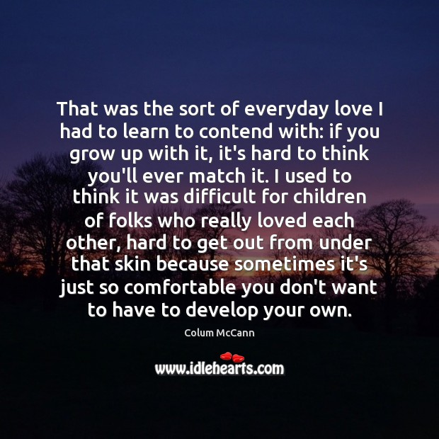 That was the sort of everyday love I had to learn to Image